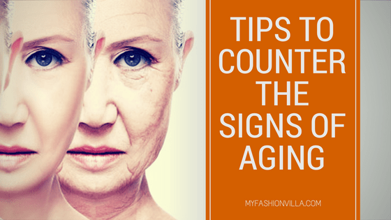 Tips to Counter the Signs of Aging