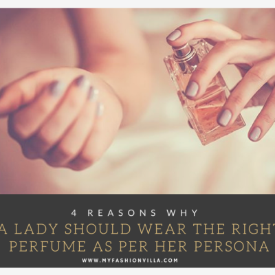 4 Reasons Why a Lady Should Wear the Right Perfume as per Her Persona