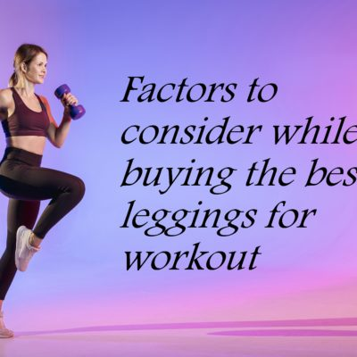Factors to consider while buying the best leggings for workout
